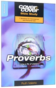 Proverbs - Living a Life of Wisdom (Cover To Cover Bible Study Guide Series)