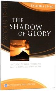The Shadow of Glory (Exodus 19-40) (Interactive Bible Study Series)