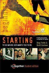 Starting to Go Where God Wants You to Be (Life Together Student Series)