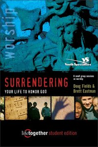 Surrendering Your Life to Honor God (Life Together Student Series)