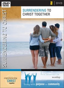 Surrendering to Christ Together DVD (Experiencing Christ Together Series)