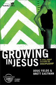 Growing in Jesus (Experiencing Christ Together Student Series)