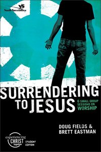 Surrendering to Jesus (Experiencing Christ Together Student Series)