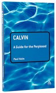 Calvin (Guides For The Perplexed Series)