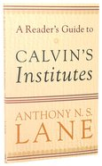 A Readers Guide to Calvins Institutes