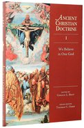 We Believe in One God (#01 in Ancient Christian Doctrine Series)