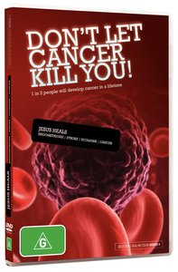 Dont Let Cancer Kill You (#04 in Jesus Still Healing Today Series)