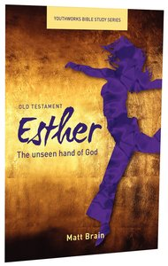 Esther, the Unseen Hand of God (Youthworks Bible Study Series)