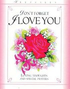 Dont Forget I Love You (Keepsakes Series)