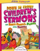Down in Front Childrens Sermons (Bible Fun Stuff Series)