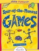 Spur-Of-The-Moment Games (Bible Fun Stuff Series)