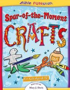 Spur-Of-The-Moment Crafts (Bible Fun Stuff Series)