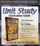 Betty Greene Unit Study Curriculum Guide (Christian Heroes Then & Now Series)