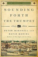 Sounding Forth the Trumpet (1837-1860) (#03 in Gods Plan For America Series)