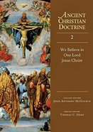 We Believe in One Lord Jesus Christ (#02 in Ancient Christian Doctrine Series)