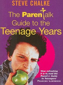 The Parent Talk Guide to the Teenage Years