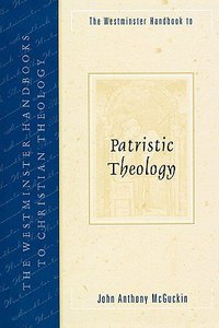 Patristic Theology (Westminster Handbooks To Christian Theology Series)