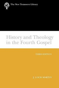 History and Theology in the Fourth Gospel Revised 2003 (New Testament Library Series)