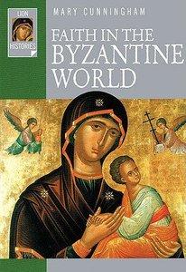 Faith in the Byzantine World (Lion Histories Series)