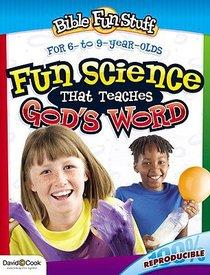 Fun Science That Teaches Gods Word (Bible Fun Stuff Series)