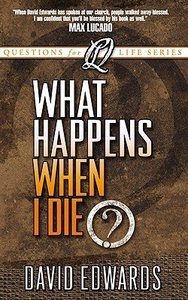 What Happens When I Die? (Questions For Life Series)