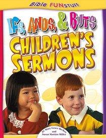 Ifs, Ands, & Buts Childrens Sermons (Bible Fun Stuff Series)