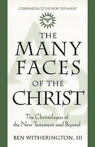 Many Faces of Christ: Christologies of the New Testament and Beyond