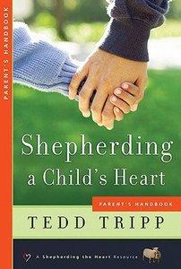 Shepherding a Childs Heart Parent Handbook