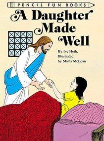 Daughter Made Well (Pencil Fun Books Series)