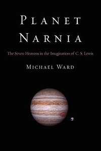 Planet Narnia: The Seven Heavens in the Imagination of C S Lewis