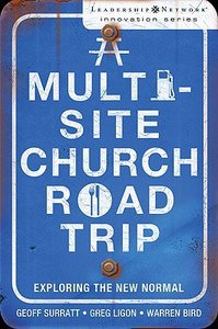A Multi-Site Church Roadtrip (Leadership Network Innovation Series)