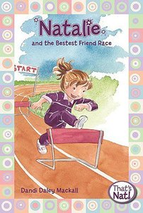 Natalie and the Bestest Friend Race (#05 in Thats Nat! Series)