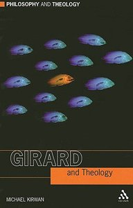 Girard and Theology (Philosophy And Theology Series)