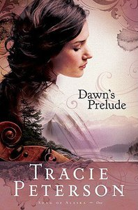 Dawns Prelude (#01 in Song Of Alaska Series)