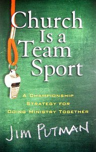 Church is a Team Sport: A Championship Strategy For Doing Ministry Together