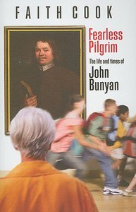 Fearless Pilgrim: The Life and Times of John Bunyan