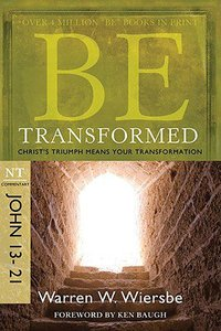 Be Transformed (John 13-21) (Be Series)