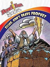 Elijah, Gods Brave Prophet (Pencil Fun Books Series)