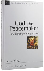 God the Peacemaker: How Atonement Brings Shalom (New Studies In Biblical Theology Series)