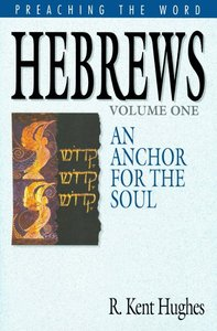 Hebrews - An Anchor For the Soul (Volume 1) (Preaching The Word Series)