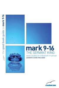 The Mark 9-16 - Servant King (Seven Studies) (The Good Book Guides Series)