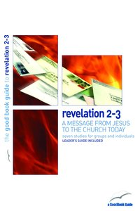 Revelation 2-3 - a Message From Jesus to the Church Today (7 Studies) (The Good Book Guides Series)