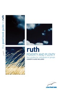 Ruth - Poverty and Plenty (4 Studies) (The Good Book Guides Series)