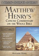 Matthew Henrys Concise Commentary of the Whole Bible (Nelsons Super Value Series)