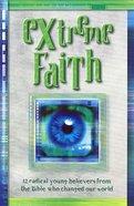 Extreme Faith (Extreme For Jesus Series)