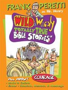 All About Courage (Wild & Wacky Totally True Bible Stories Series)