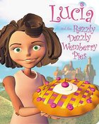 Wemmicks: Lucia and the Razzly Dazzly Wemberry Pies (Wemmicks Collection Series)