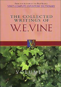 Collected Writings of W.E.Vine (Vol 3)
