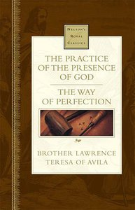 Practice the Presence of God & Way of Perfection (Nelsons Royal Classics Series)