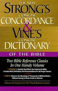 The New Strongs Concise Concordance & Vines Concise Dictionary of the Bible (Kjv Based)